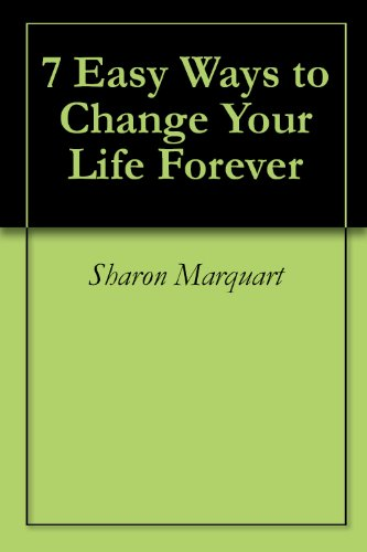 7 Easy Ways to Change Your Life Forever (English Edition)