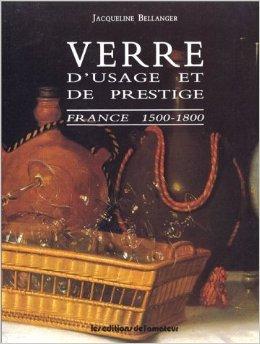 VERRE D'USAGE ET DE PRESTIGE. France 1500-1800 de Jacqueline Bellanger ( 1 septembre 1996 )