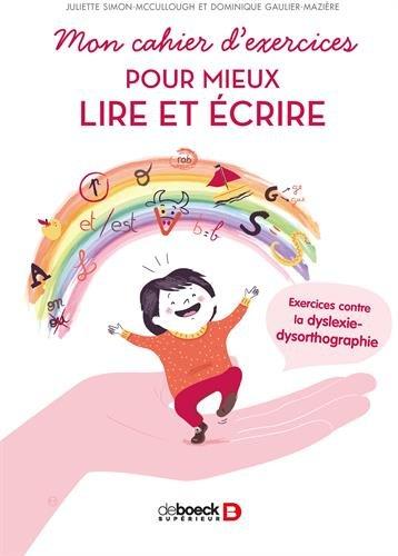Mon cahier d'exercices pour mieux lire et crire : Exercices contre la dyslexie-dysorthographie