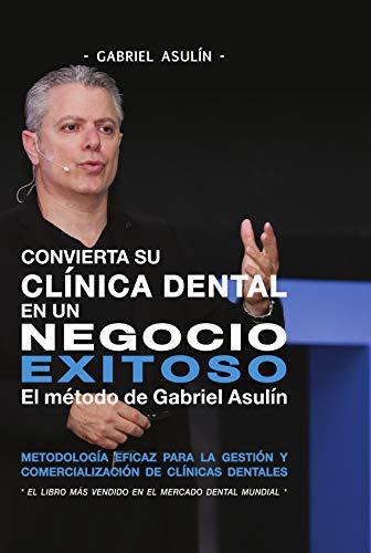 Convierta su clinica dental an un negocio exitoso eBook: Gabriel ...