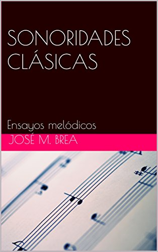SONORIDADES CLÁSICAS: Ensayos melódicos por José M. Brea Feijoo