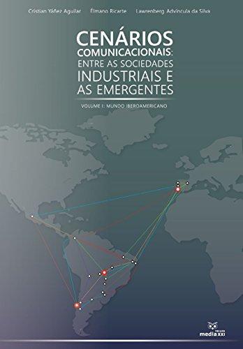 Cenários comunicacionais: entre as sociedades industriais e as emergentes: volume 1: mundo ibero-americano por Cristian Yáñez Aguilar
