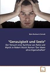 Genauigkeit und Seele: Der Versuch einer Synthese von Ratio und Mystik in Robert Musils Roman Der Mann ohne Eigenschaften