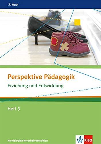 Erziehung und Entwicklung: Themenheft 3 ab Klasse 10 (Perspektive Pädagogik. Ausgabe ab 2014)