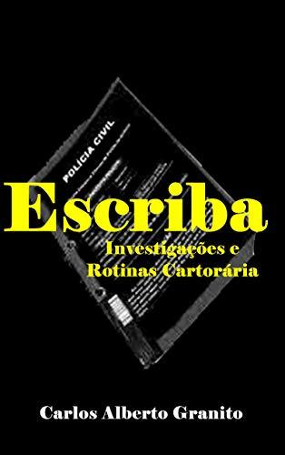 ESCRIBA: Investigações e Rotinas Cartorárias (Portuguese Edition) por CARLOS ALBERTO GRANITO