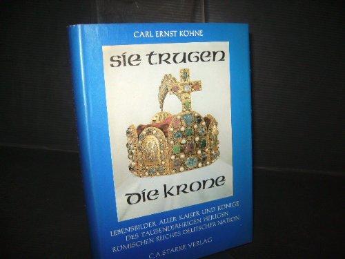 Sie trugen die Krone. Lebensbilder aller Kaiser und Könige des 1000jährigen Heiligen Römischen Reiches Deutscher (Kaiser Römische Krone)