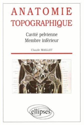 Anatomie topographique : Cavité pelvienne, membre inférieur de Claude Maillot (1 juillet 1998) Broché