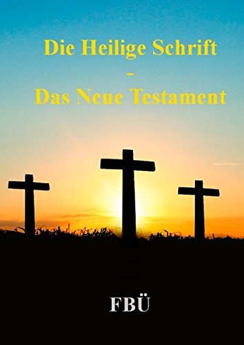 Die Heilige Schrift - Das Neue Testament: FBÜ