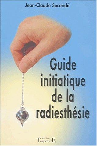 Guide initiatique de la radiesthésie