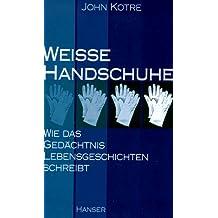 Weiße Handschuhe: Wie das Gedächtnis Lebensgeschichten schreibt