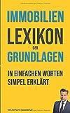 Immobilienlexikon der Grundlagen: Wörterbuch für Beginner und Fortgeschrittene mit Beispielen & Anlagen. Dein Schlüssel…