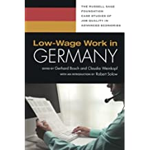 Low-Wage Work in Germany (Russell Sage Foundation Case Studies of Job Quality in Advanced Economies)