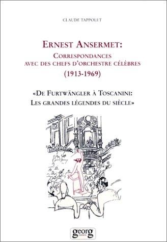 Correspondances avec des chefs d'orchestre célèbres, 1913-1969: Précédées d'un Souvenir d'Arturo Toscanini par Ernest Ansermet, 1967