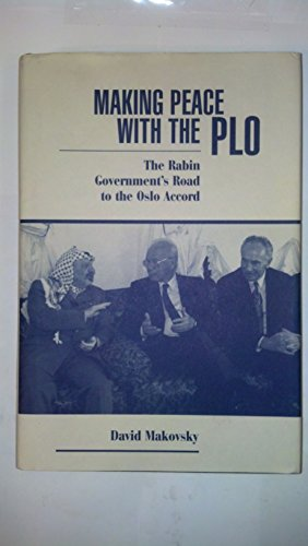 Making Peace With The Plo: The Rabin Government's Road To The Oslo Accord: Policy and Politics in the Rabin Government