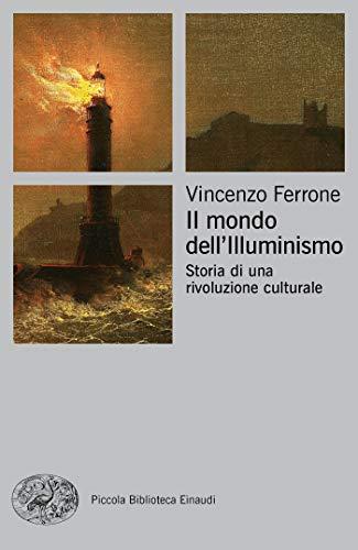 Il mondo dell'illuminismo: Storia di una rivoluzione culturale (Piccola biblioteca Einaudi. Big Vol. 715) (Italian Edition) (1450 Dell)