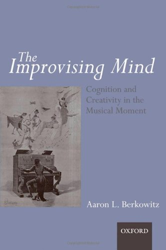 The Improvising Mind: Cognition and Creativity in the Musical Moment