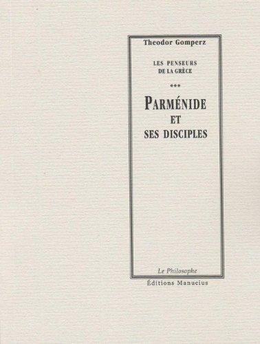 Parménide et ses disciples: Les Penseurs de la Grèce (Le Philosophe)