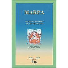 Marpa, maître de Milarepa : Sa vie, ses chants