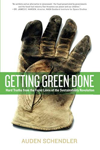 Getting Green Done: Hard Truths from the Front Lines of the Sustainability Revolution por Auden Schendler