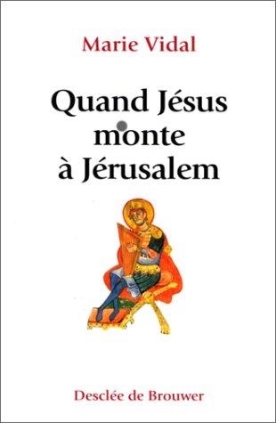 Quand Jésus monte à Jérusalem