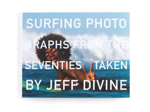 Jeff Divine: Surfing Photographs from the Seventies por Scott Hulet