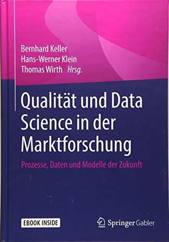 Qualität und Data Science in der Marktforschung: Prozesse, Daten und Modelle der Zukunft