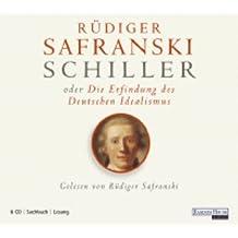 Schiller oder die Erfindung des Deutschen Idealismus: Biographie, Lesung (6 CDs)