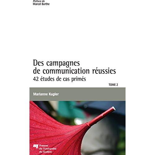 Des campagnes de communication réussies, Tome 2: 42 études de cas primés