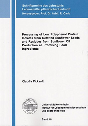 Processing of Low Polyphenol Protein Isolates from Defatted Sunflower Seeds and Residues from Sunflower Oil Production as Promising Food Ingredients ... Lebensmittel pflanzlicher Herkunft)