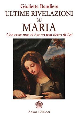 Ultime rivelazioni su Maria: Che cosa non ci hanno mai detto di Lei