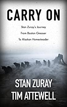 Carry On: Stan Zuray's Journey from Boston Greaser to Alaskan Homesteader (English Edition)
