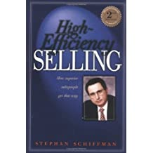 High Efficiency Selling: How Superior Salespeople Get That Way (Second Edition) by Stephan Schiffman (2000-10-01)