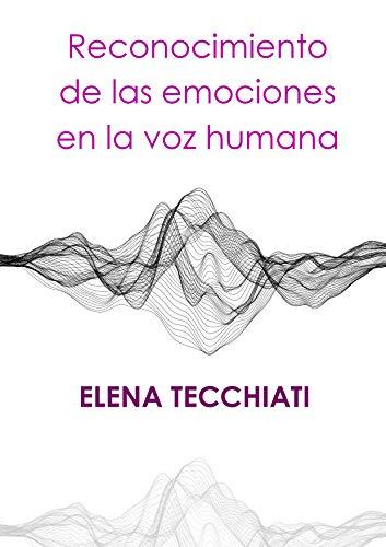 Reconocimiento de las emociones en la voz humana de [Tecchiati, Elena]