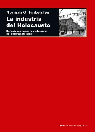 La industria del Holocausto. Reflexiones sobre la explotación del sufrimiento judío (Cuestiones de antagonismo) por Norman Finkelstein