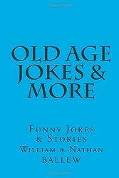 Old Age Jokes & More: Funny Jokes & Stories: Volume 2 (Humor Series)
