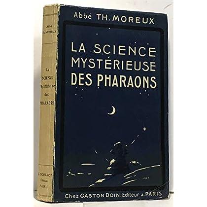 La science mystérieuse des pharaons. avec figures dans le texte et 8 planches hors texte. paris, 1925