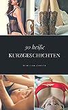 #3: 30 heisse Kurzgeschichten: Erotische Kurzgeschichten, Erotik ab 18, Erotikgeschichten, Erotische Literatur, Sex, Leidenschaft