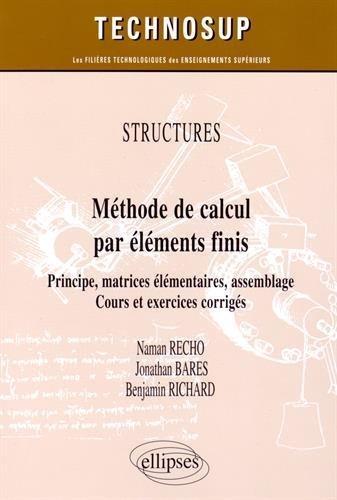 Structures : Méthode de Calcul par Élements Finis Principe Matrices Élementaires Assemblage Cours et Exercices Corrigés de Naman Recho (17 mars 2015) Broché