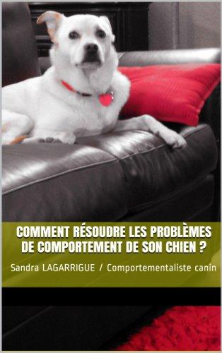 comment résoudre les problèmes de comportement de son chien ?: Sandra LAGARRIGUE / Comportementaliste canin