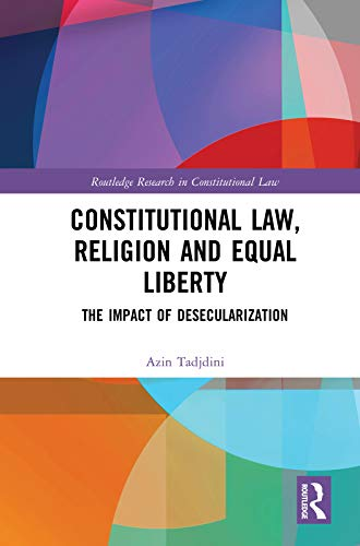 Constitutional Law, Religion and Equal Liberty: The Impact of Desecularization (Routledge Research in Constitutional Law) (English Edition)