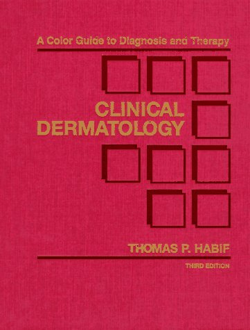 Clinical Dermatology: A Color Guide to Diagnosis and Therapy by Thomas P. Habif MD (1996-01-15)