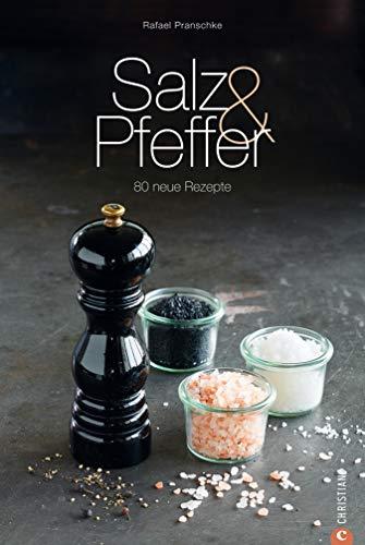 Kochen mit Gewürzen: Salz & Pfeffer - 80 neue Rezepte zum Entdecken von verschiedenen Salzen wie Pfeffersalz, Rauchsalz oder Himalaya Salz sowie Pfeffersorten in einem Kochbuch (Cook & Style) -