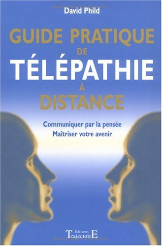 Guide pratique de télépathie à distance par Phild David
