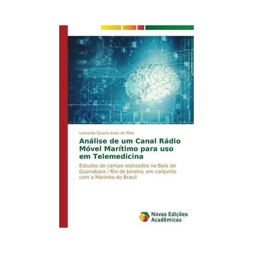[(Analise de Um Canal Radio Movel Maritimo Para USO Em Telemedicina)] [By (author) Melo Leonardo Severo Alves De] published on (January, 2015)