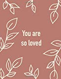 You are so loved (Journal, Notebook, Diary):...