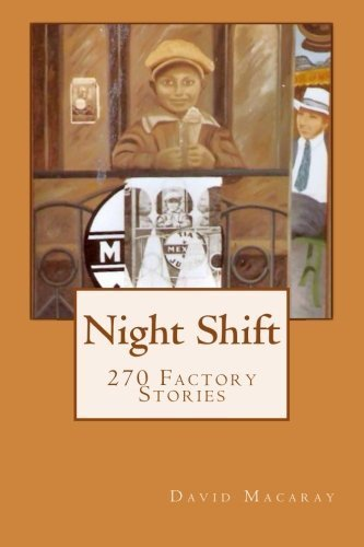 Night Shift: 270 Factory Stories by David Macaray (2015-05-14)