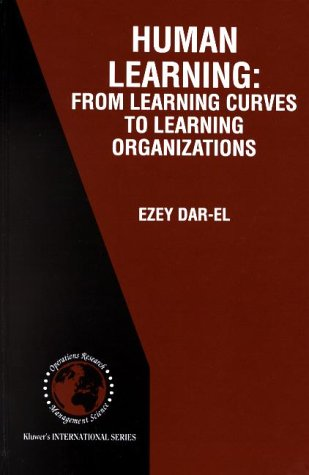HUMAN LEARNING: From Learning Curves to Learning Organizations (International Series in Operations Research & Management Science)