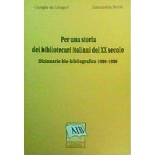 Per Una Storia Dei Bibliotecari Italiani Del Xx Secolo. Dizionario Bio-Bibliografico 1900-1990