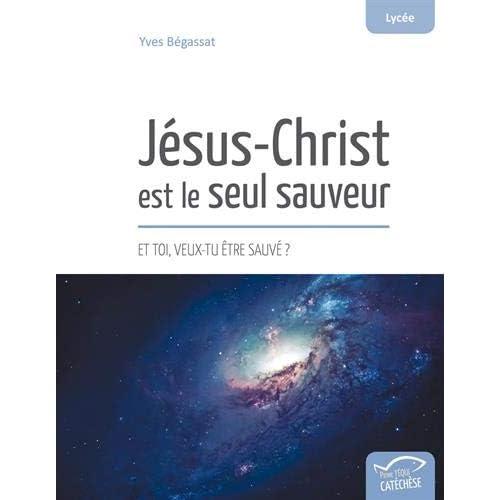 Jésus-Christ est le seul sauveur - Et toi, veux-tu être sauvé ?