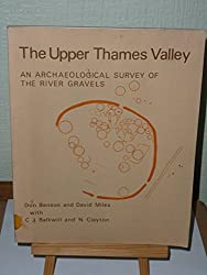 Upper Thames Valley: Archaeological Survey of the River Gravels (Surveys / Oxfordshire Archaeological Unit)